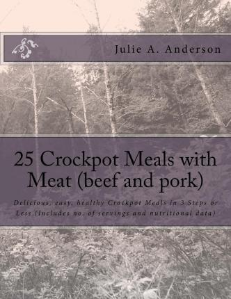 25 Crockpot Meals with Meat (Beef and Pork)