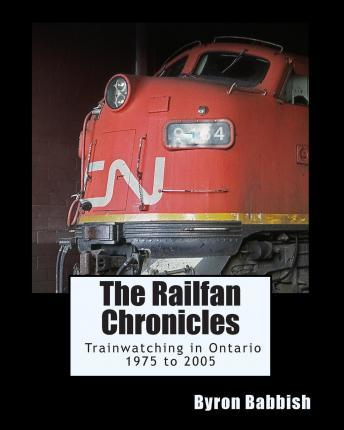 The Railfan Chronicles, Trainwatching in Ontario, 1975 to 2005
