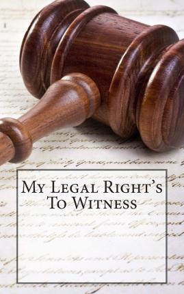 My Legal Right's to Witness