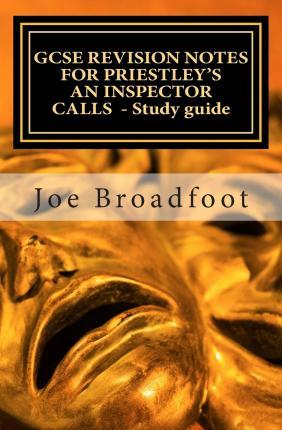 Gcse Revision Notes for Priestley's an Inspector Calls - Study Guide