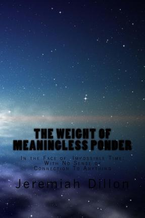 The Weight of Meaningless Ponder