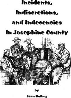 Incidents, Indiscretions and Indecencies in Josephine County