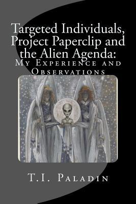Targeted Individuals, Project Paperclip and the Alien Agenda