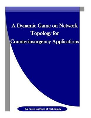 A Dynamic Game on Network Topology for Counterinsurgency Applications