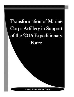 Transformation of Marine Corps Artillery in Support of the 2015 Expeditionary Force