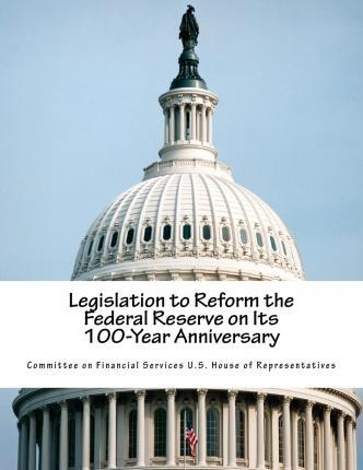 Legislation to Reform the Federal Reserve on Its 100-Year Anniversary