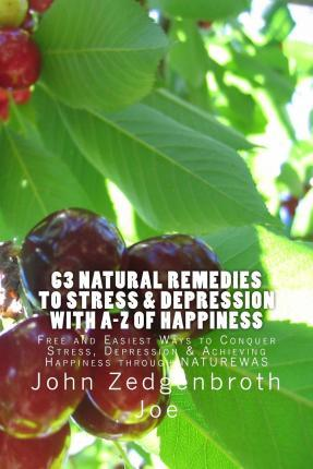 63 Natural Remedies to Stress & Depression with A-Z of Happiness