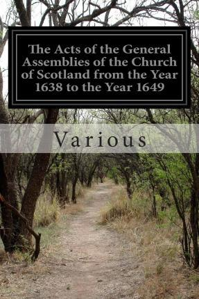 The Acts of the General Assemblies of the Church of Scotland from the Year 1638 to the Year 1649