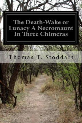 The Death-Wake or Lunacy a Necromaunt in Three Chimeras
