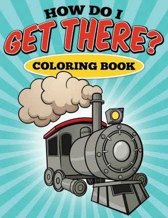 How Do I Get There? Coloring Book