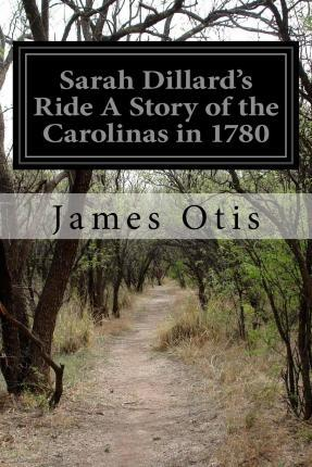 Sarah Dillard's Ride a Story of the Carolinas in 1780