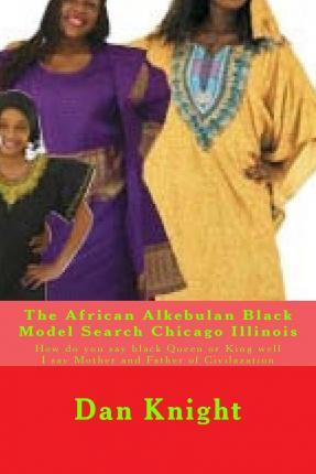 The African Alkebulan Black Model Search Chicago Illinois