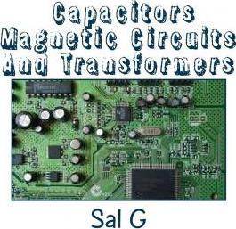 Capacitors Magnetic Circuits and Transformers
