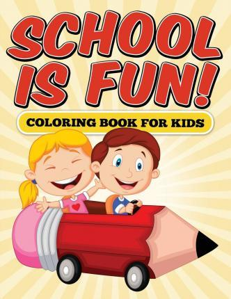 School Is Fun! Coloring Book for Kids