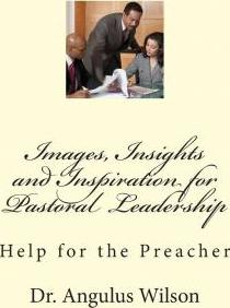 Images, Insights and Inspiration for Pastoral Leadership