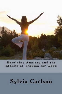 Resolving Anxiety and the Effects of Trauma for Good