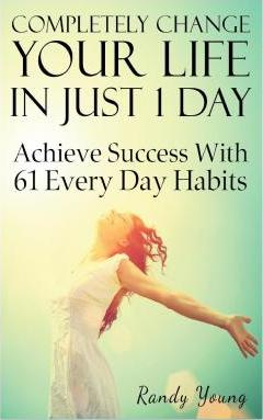 Completely Change Your Life in Just 1 Day
