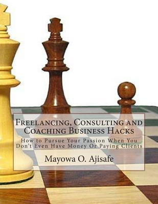 Freelancing, Consulting and Coaching Business Hacks