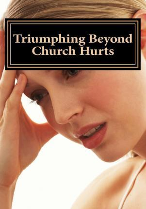 Triumphing Beyond Church Hurts