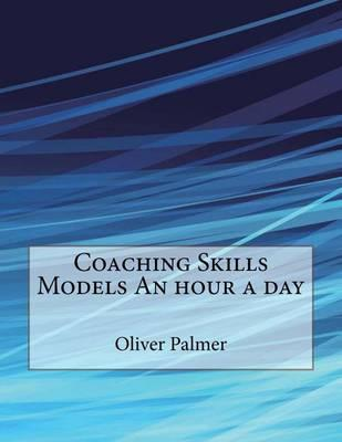 Coaching Skills Models an Hour a Day