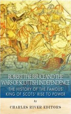 Robert the Bruce and the Wars of Scottish Independence