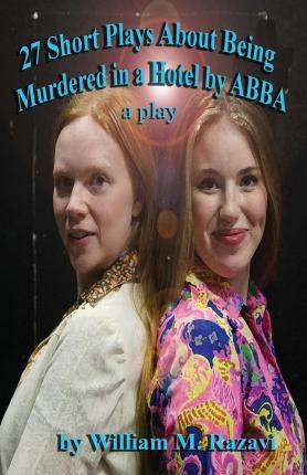 27 Short Plays about Being Murdered in a Hotel by Abba