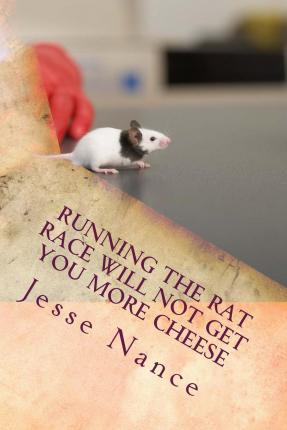 Running the Rat Race Will Not Get You More Cheese