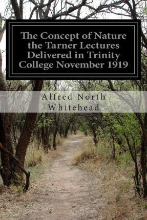 The Concept of Nature the Tarner Lectures Delivered in Trinity College November 1919