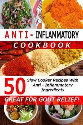 Anti Inflammatory Cookbook - 50 Slow Cooker Recipes with Anti - Inflammatory Ingredients