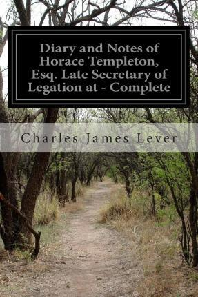 Diary and Notes of Horace Templeton, Esq. Late Secretary of Legation at - Complete