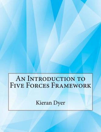 An Introduction to Five Forces Framework