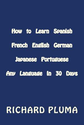 How to Learn Spanish French English German Japanese Portuguese
