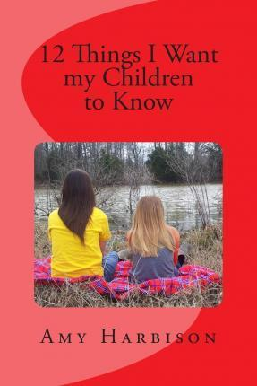 12 Things I Want My Children to Know