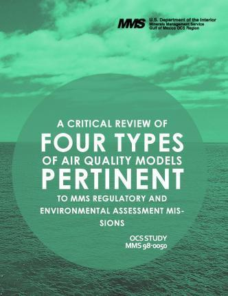 A Critcal Review of Four Types of Air Quality Models Pertinent to Mms Regulatory and Enviornmental Assessment Missions