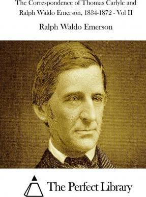 The Correspondence of Thomas Carlyle and Ralph Waldo Emerson, 1834-1872 - Vol II