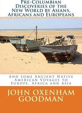 Pre-Columbian Discoveries of the New World by Asians, Africans and Europeans
