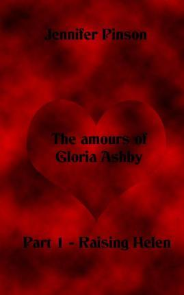 The Amours of Gloria Ashby Part 1 - Raising Helen