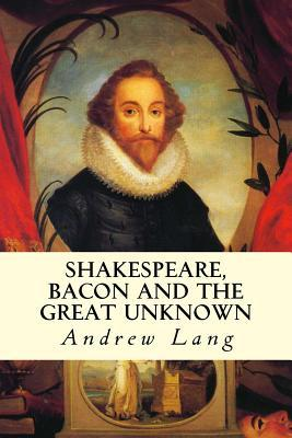 Shakespeare, Bacon and the Great Unknown