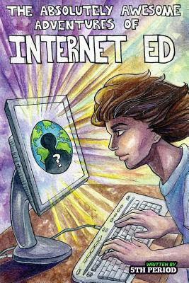 The Absolutely Awesome Adventures of Internet Ed, 5th Period