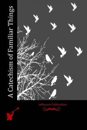 A Catechism of Familiar Things