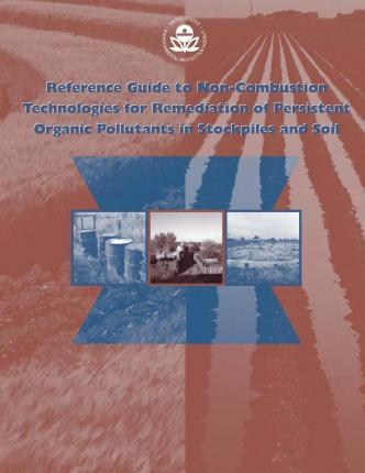 Reference Guide to Non-Combustion Technologies for Remediation of Persistent Organic Pollutants in Stockpiles and Soil
