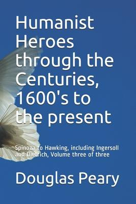 Humanist Heroes Through the Centuries, 1600's to the Present