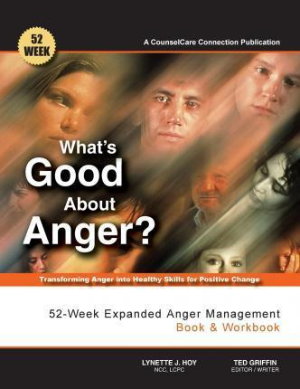 What's Good about Anger? 52-Week Expanded Anger Management Book & Workbook