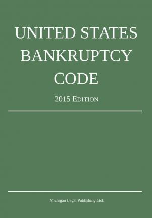 United States Bankruptcy Code 2015 Edition