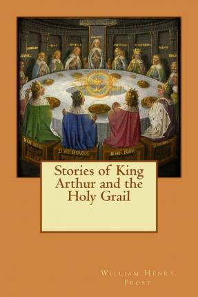 Stories of King Arthur and the Holy Grail