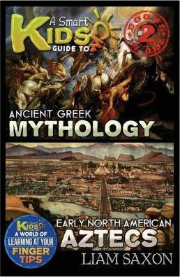 A Smart Kids Guide to Ancient Greek Mythology and Early North America Aztecs