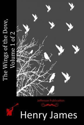 The Wings of the Dove, Volume 1 of 2