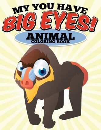 My You Have Big Eyes! Animal Coloring Book