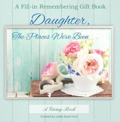 Daughter, the Places We've Been