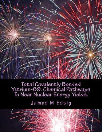 Total Covalently Bonded Yttrium-89. Chemical Pathways to Near Nuclear Energy Yields.